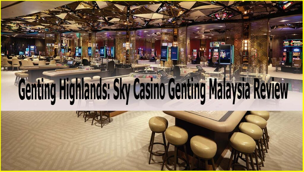 Genting Highlands Sky Casino Genting Malaysia Review