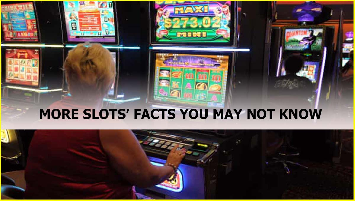 MORE SLOTS' FACTS YOU MAY NOT KNOW
