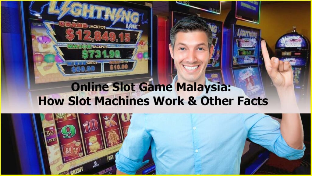 Online Slot Game Malaysia How Slot Machines Work & Other Facts