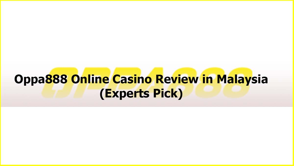 Oppa888 Online Casino Review in Malaysia