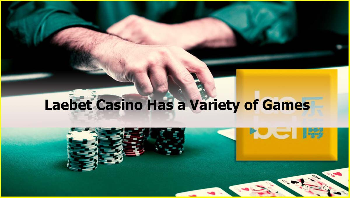 Laebet Casino Has a Variety of Games Malaysia