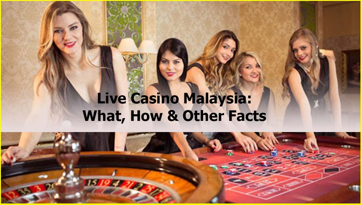 Live Casino Malaysia What How Facts Live Casino Online