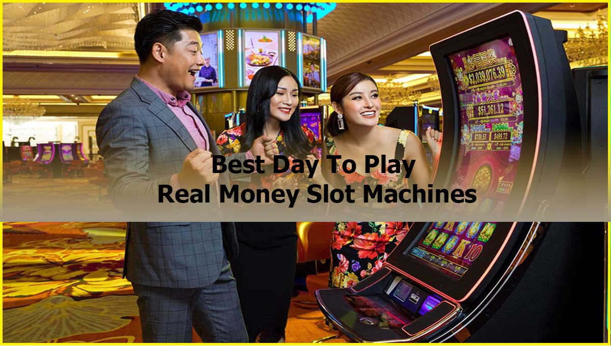 Best Day To Play Real Money Slot Machines