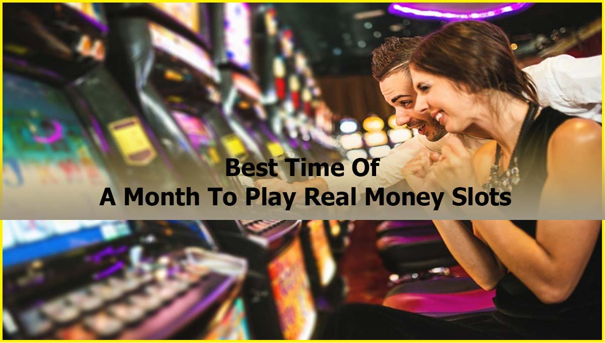 Best Time Of A Month To Play Real Money Slots