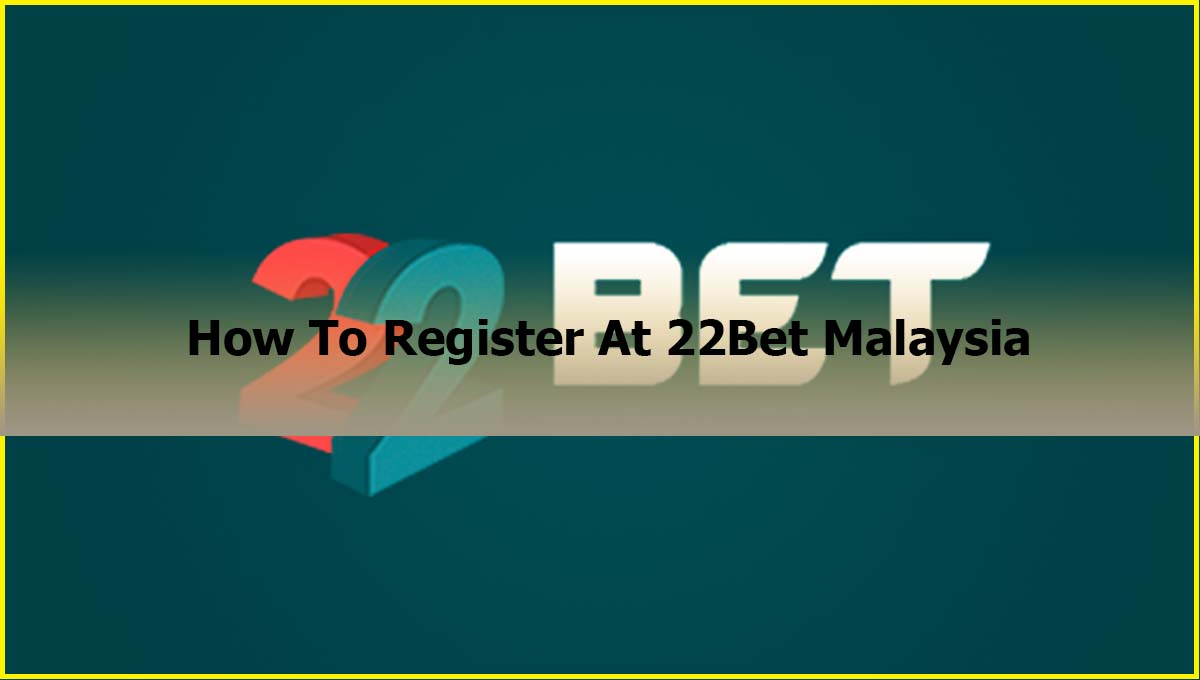 How To Register At 22Bet Malaysia