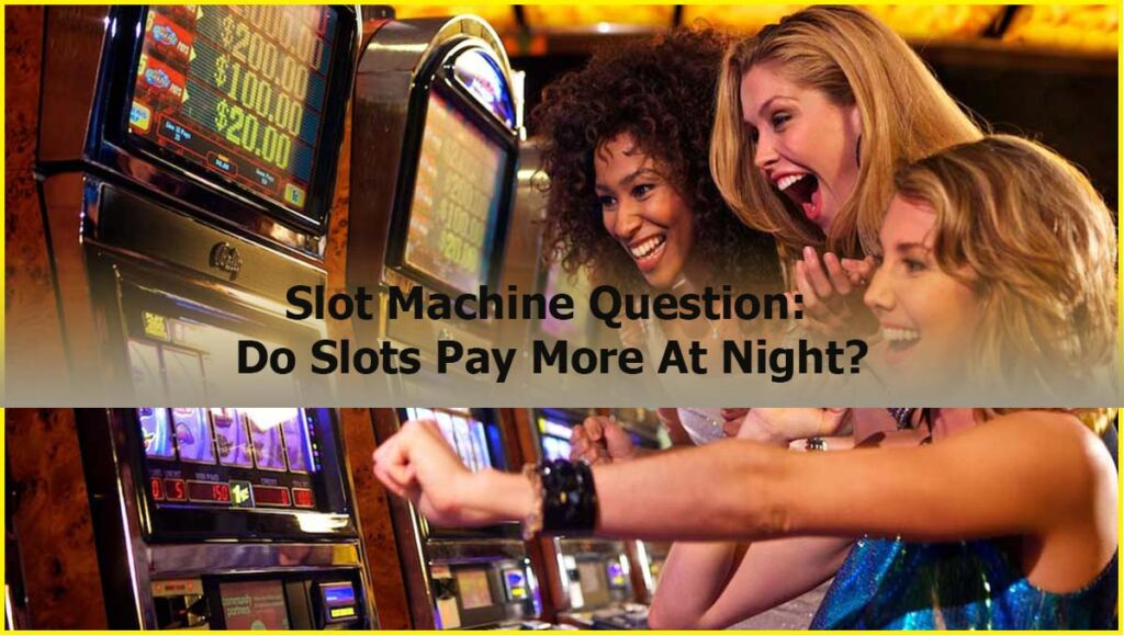 Slot Machine Question Do Slots Pay More At Night
