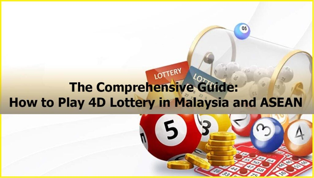 Comprehensive Guide How to Play 4D Lottery Malaysia ASEAN