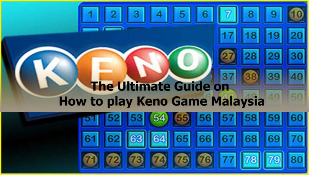 The Ultimate Guide on How to play Keno Game Malaysia