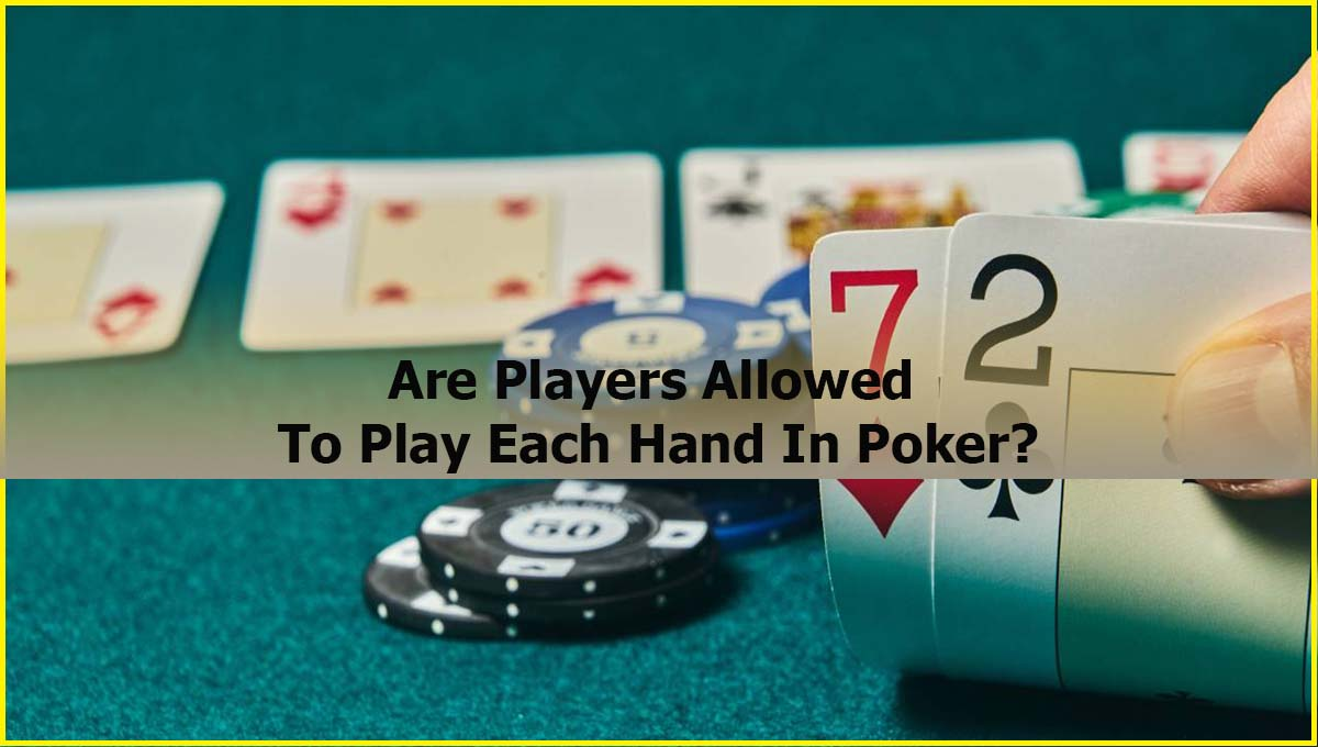 Are Players Allowed To Play Each Hand In Poker Online Malaysia