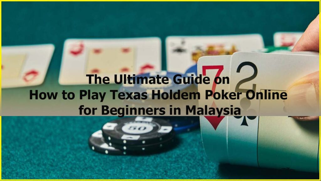 Ultimate Guide on How to Play Texas Holdem Poker Online for Beginners Malaysia